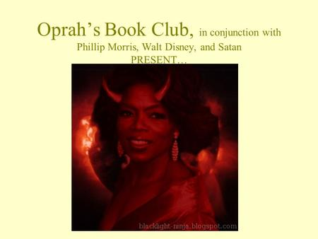 Oprah's Book Club, in conjunction with Phillip Morris, Walt Disney, and Satan PRESENT…