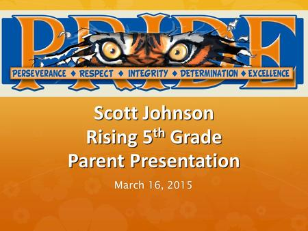 Scott Johnson Rising 5 th Grade Parent Presentation March 16, 2015.