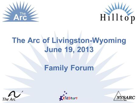 The Arc of Livingston-Wyoming June 19, 2013 Family Forum.