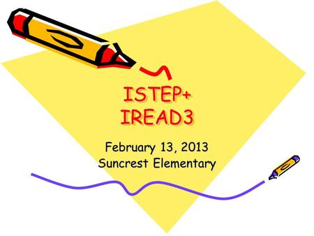 ISTEP+ IREAD3 February 13, 2013 Suncrest Elementary.