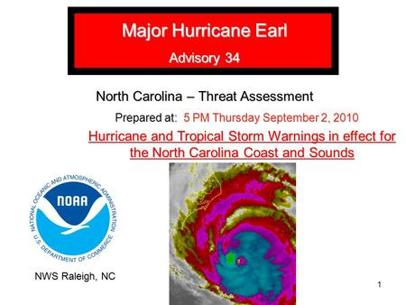 Major Hurricane Earl Advisory 34 North Carolina – Threat Assessment Prepared at: 5 PM Thursday September 2, 2010 Hurricane and Tropical Storm Warnings.