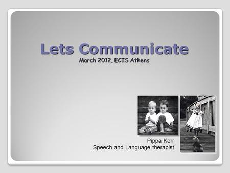 Lets Communicate March 2012, ECIS Athens Pippa Kerr Speech and Language therapist.