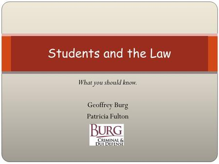 What you should know. Geoffrey Burg Patricia Fulton Students and the Law.