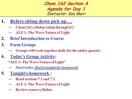 Chem 162 Section A Agenda for Day 1 Instructor: Ken Marr 1.Before sitting down pick up…. →Chem 162 syllabus (skim through it!) →ALE 1: The Wave Nature.