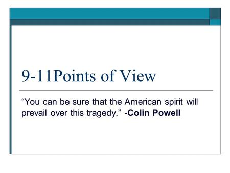 "9-11Points of View ""You can be sure that the American spirit will prevail over this tragedy."" -Colin Powell."