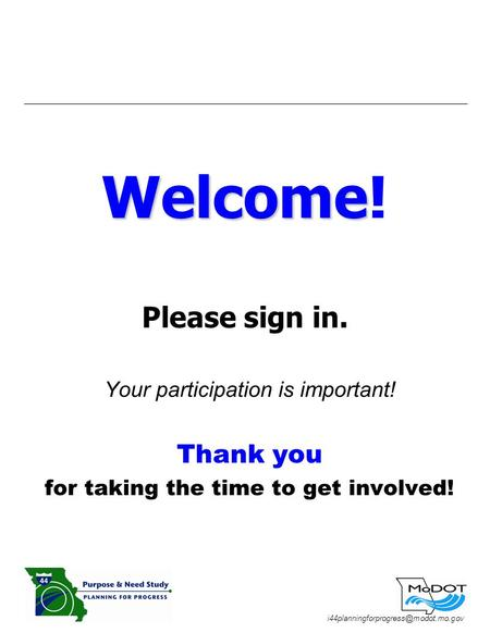 Welcome Welcome! Please sign in. Your participation is important! Thank you for taking the time to get involved!
