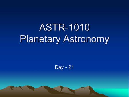 ASTR-1010 Planetary Astronomy Day - 21. Announcements Smartworks Chapter 7 & 8: Due Thursday, Nov. 18 Exam 3 – Thursday Nov. 18 – Chapters 6, 7, 8 LAST.