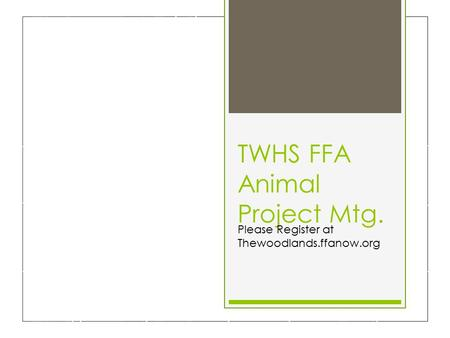 TWHS FFA Animal Project Mtg. Please Register at Thewoodlands.ffanow.org.