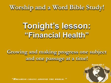 "Worship and a Word Bible Study! Tonight's lesson: ""Financial Health"" Growing and making progress one subject and one passage at a time! Worship and a."