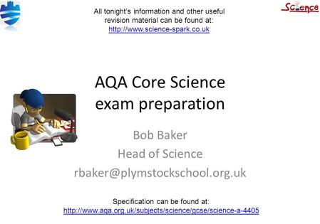 AQA Core Science exam preparation Bob Baker Head of Science Specification can be found at: