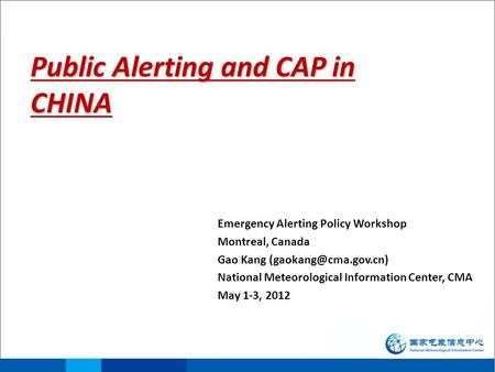 Public Alerting and CAP in CHINA Emergency Alerting Policy Workshop Montreal, Canada Gao Kang National Meteorological Information.