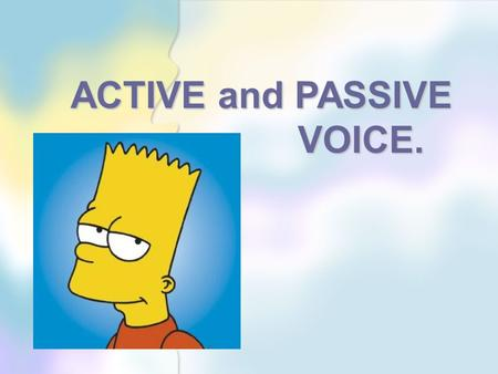 ACTIVE and PASSIVE VOICE.