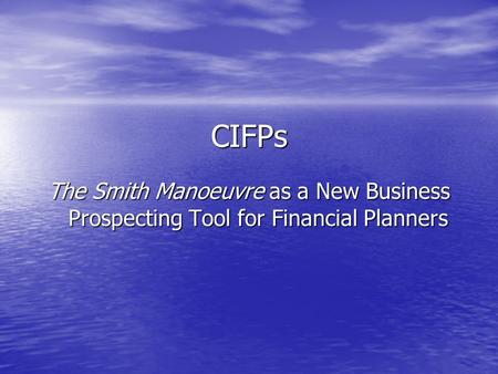 CIFPs The Smith Manoeuvre as a New Business Prospecting Tool for Financial Planners.