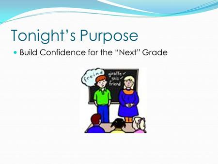 "Tonight's Purpose Build Confidence for the ""Next"" Grade."