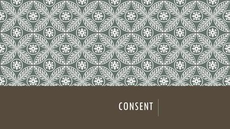 CONSENT. CONSENT IS…. Showing enthusiasm for, & desire to participate in the sexual activity free from manipulation or coercion clearly understood by.