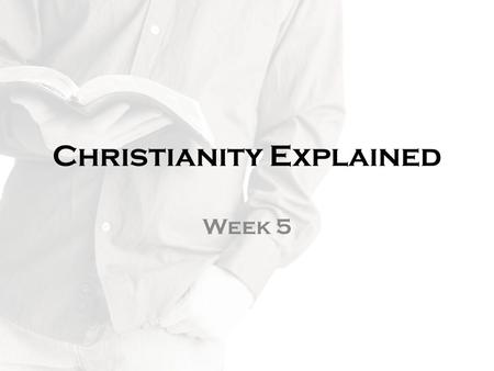 Christianity Explained Week 5. Review: Three-legged Stool Son of God His Death His Resurrection.