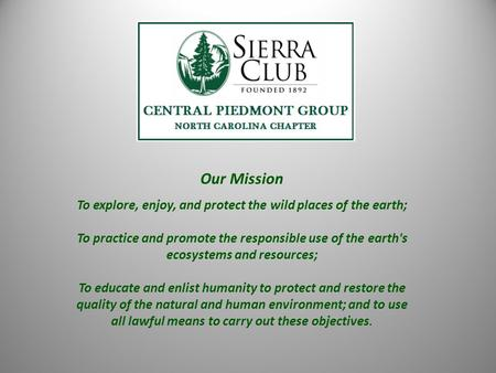 Our Mission To explore, enjoy, and protect the wild places of the earth; To practice and promote the responsible use of the earth's ecosystems and resources;