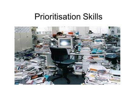 Prioritisation Skills. Some ideas for tonight's meeting A discussion about how to prioritise different areas of your life – home, work and job seeking/study.