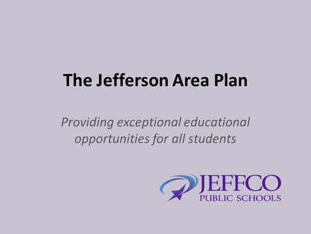 The Jefferson Area Plan Providing exceptional educational opportunities for all students.