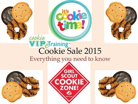 Cookie Sale 2015 Everything you need to know Welcome new and returning chairs! After tonight you will be able to say confidently…