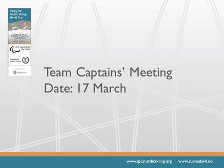 Www.ipc.nordicskiing.org www.surnadal-il.no Team Captains' Meeting Date: 17 March.