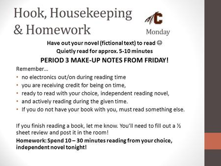 Hook, Housekeeping & Homework Monday Have out your novel (fictional text) to read Quietly read for approx. 5-10 minutes PERIOD 3 MAKE-UP NOTES FROM FRIDAY!