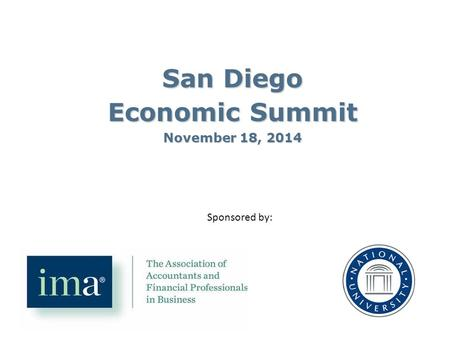 San Diego Economic Summit November 18, 2014 Sponsored by: