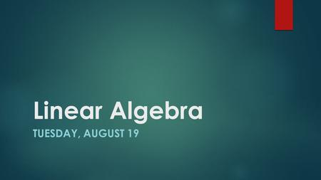 Linear Algebra TUESDAY, AUGUST 19. Learning Target I will understand what is meant by slide or translational symmetry and how each point in a figure is.