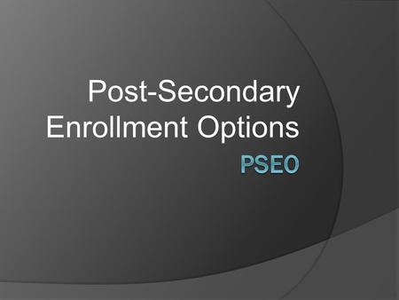 Post-Secondary Enrollment Options. Earn College Credit NOW  Find out what college courses are like  Take a course at our high school or on a college.