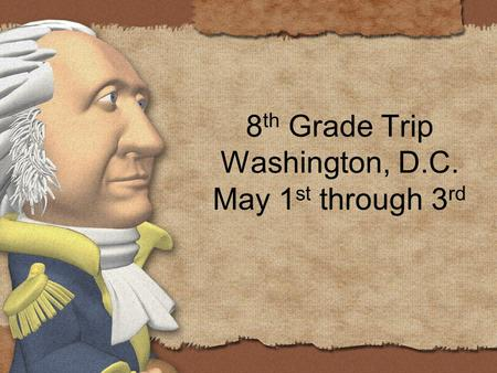 8 th Grade Trip Washington, D.C. May 1 st through 3 rd.