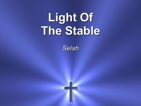Light Of The Stable Selah. Hail, hail To the newborn King Let our voices Sing Him our praises.
