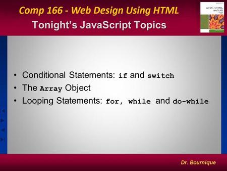 Tonight's JavaScript Topics 1 Conditional Statements: if and switch The Array Object Looping Statements: for, while and do-while.