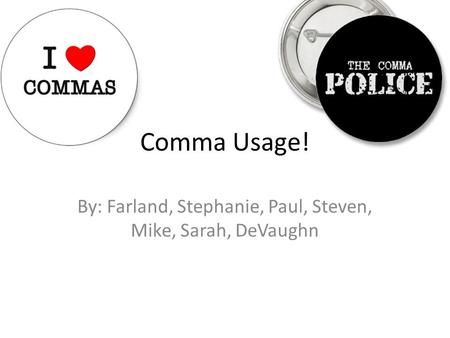 Comma Usage! By: Farland, Stephanie, Paul, Steven, Mike, Sarah, DeVaughn.