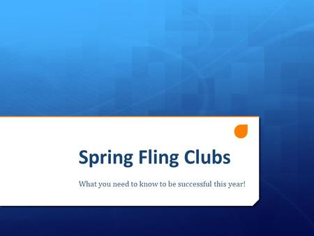 Spring Fling Clubs What you need to know to be successful this year!