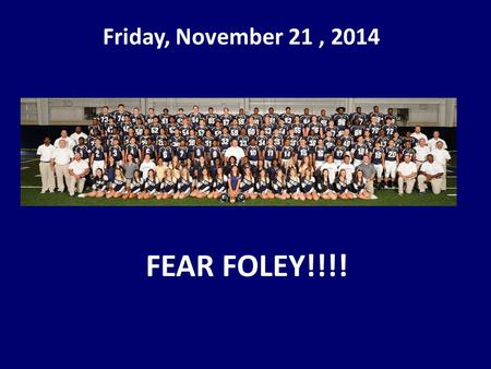 Friday, November 21, 2014 FEAR FOLEY!!!!. The Food Drive Results are in! The Seniors donated a total of 337 cans, Juniors 19 cans, Sophomores 17 cans.