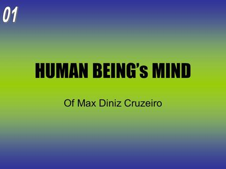 HUMAN BEING's <strong>MIND</strong> Of Max Diniz Cruzeiro. The Cerebral <strong>Machine</strong> according to Max Diniz Cruzeiro Similar functioning to the computer; Multiplicity of connections;