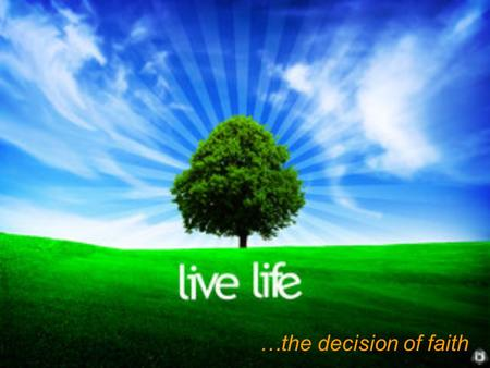 …the decision of faith. If You Could Sum Up Your Life In One Word or Phrase, What Would It Be ???