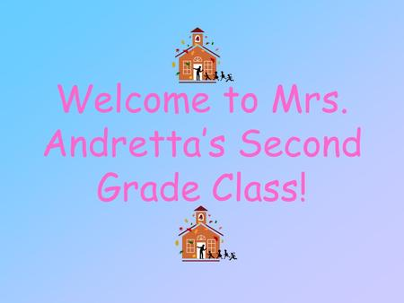 Welcome to Mrs. Andretta's Second Grade Class!. Feel free to take a look around the room and find your child's seat.