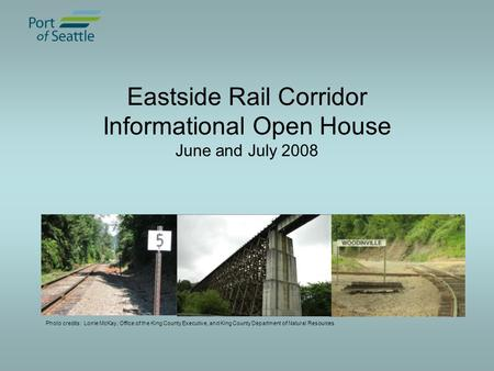 Eastside Rail Corridor Informational Open House June and July 2008 Photo credits: Lorrie McKay, Office of the King County Executive, and King County Department.