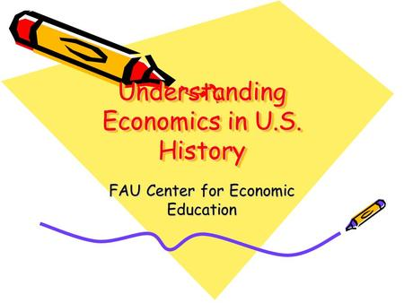 Understanding Economics in U.S. History FAU Center for Economic Education.