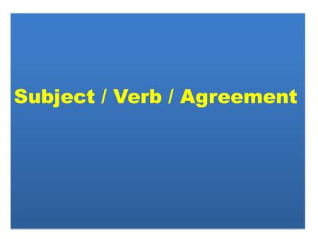 Subject / Verb / Agreement. It means A singular Subject takes a singular Verb.