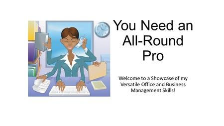 You Need an All-Round Pro Welcome to a Showcase of my Versatile Office and Business Management Skills!