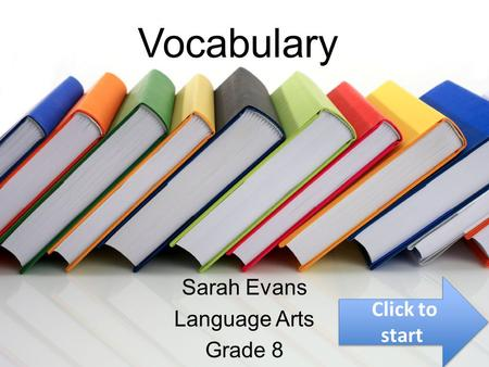 Vocabulary Sarah Evans Language Arts Grade 8 Click to start Click to start.