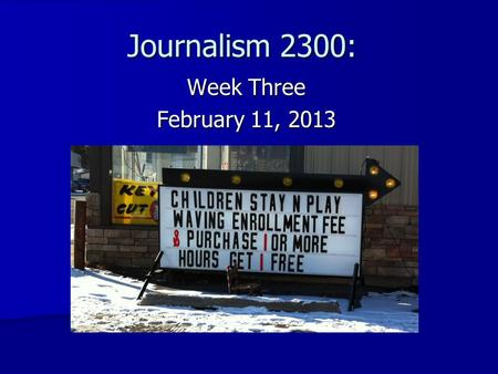 Journalism 2300: Week Three February 11, 2013. Announcements Announcements Extra Credit: Extra Credit: