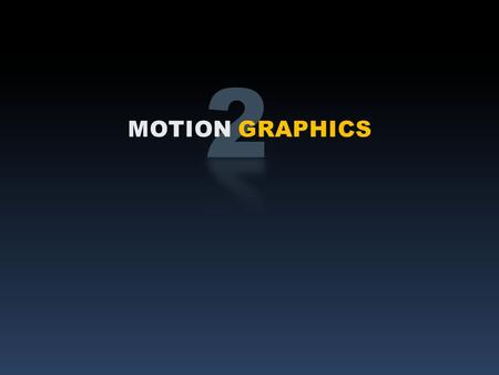 MOTION GRAPHICS. The Basics Have beginnings in the 1950's when Hollywood asked graphic designers to animate movie titles for feature films. This developed.