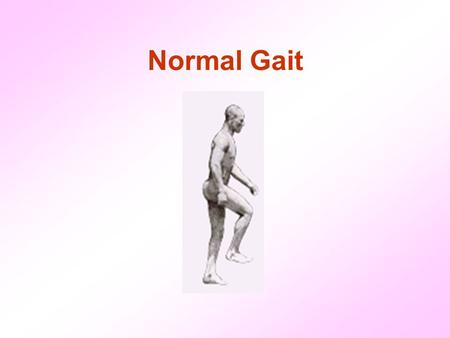 Normal Gait. Gait is the medical term to describe human locomotion, or the way that we walk. Interestingly, every individual has a unique gait pattern.