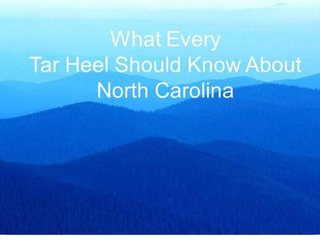 What Every Tar Heel Should Know About North Carolina.