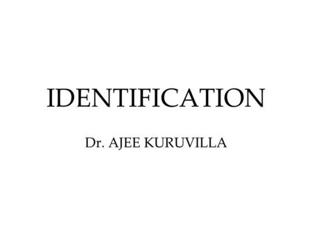 IDENTIFICATION Dr. AJEE KURUVILLA. Foot prints Study of impressions of foot Comparison of Dermatoglyphics Measurements of parts Stature = max foot length/