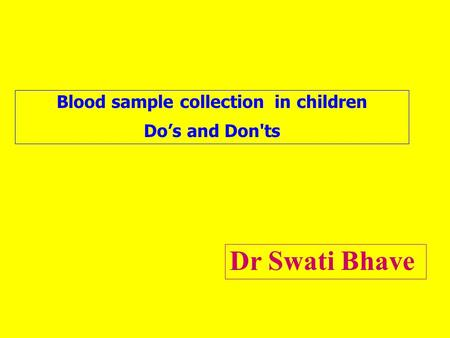 Blood sample collection in children Do's and Don'ts Dr Swati Bhave.