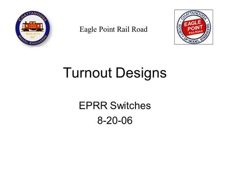 Turnout Designs EPRR Switches 8-20-06 Eagle Point Rail Road.